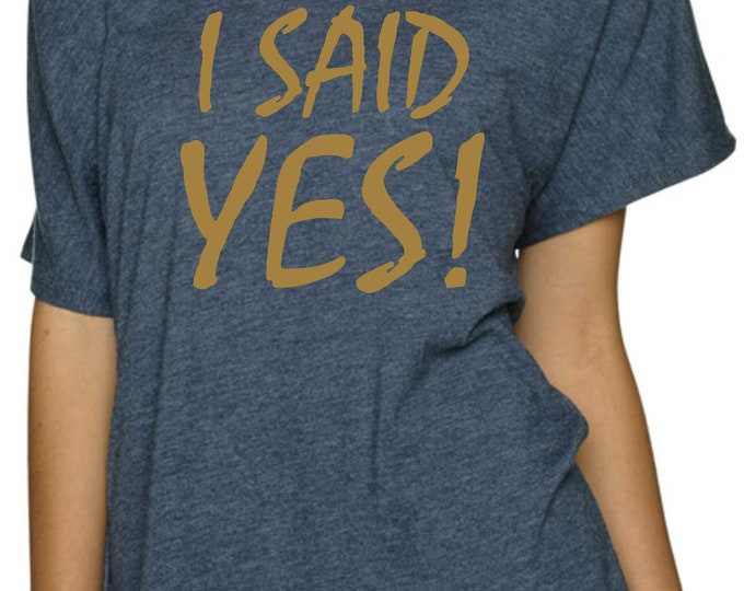 Bride tshirt / Just engaged I said yes shirt / Bachelorette Bride To Be tshirts / ladies bridal party shirts / oversized bridesmaid tee