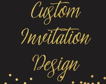 Custom Invitation Design - Birthday, Graduation, wedding, bridal shower, baby shower, gender reveal invite. DIGITAL FILE