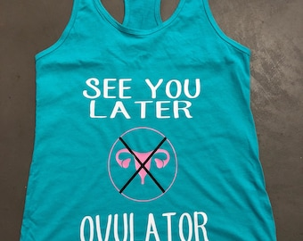 See you later ovulator teal tank Hysterectomy tank ovarian cancer tank