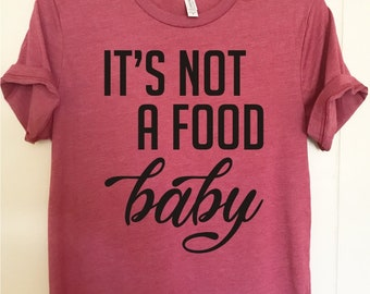 It's not a food baby shirt.