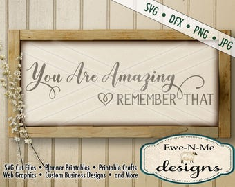 You Are Amazing SVG Cut File - Remember That SVG - inspirational phrase - motivational svg - Commercial Use OK - svg, dxf, png, jpg