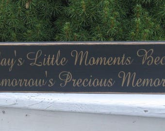 Today's Little Moments Become Tomorrows Precious  Memories ~ Memories sign/precious memories sign/ family sign/ sentimental gift/ wood sign