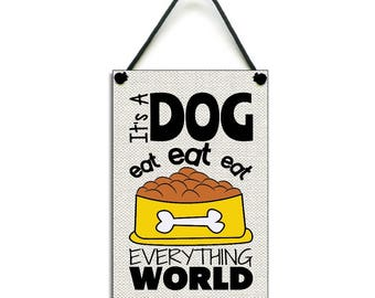 It's a Dog Eat Eat Eat Everything World Fun Dog Plaque Handmade Wooden Home Sign 699