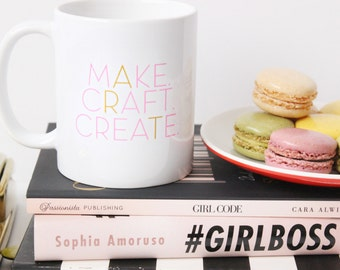 Make. Craft. Create. Art. / pink and gold coffee mug - inspirational - Girl boss lady - entrepreneur - maker - crafter - creator - creative
