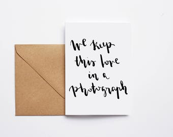 We Keep This Love In A Photograph Card - Hand Lettered Card - Typography Card - Brush Calligraphy - Minimalist Style - Love Card A6