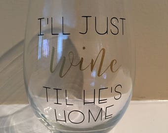 Ill Just Wine Til He's Home
