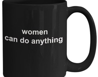 Women can do anything - great gift mug for her