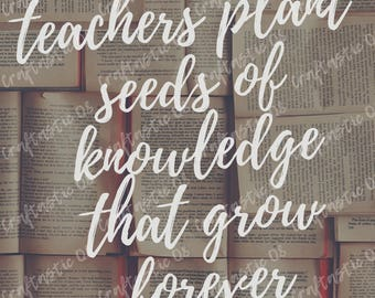Teachers plant seeds Poster ***INSTANT DOWNLOAD***