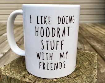 I like doing hoodrat stuff with my friends - coffee mug