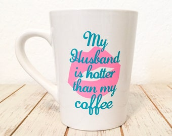 My Husband is Hotter Than My Coffee Mug Newlywed Gift New Bride Present Funny Coffee Mug Sassy Bride Gift
