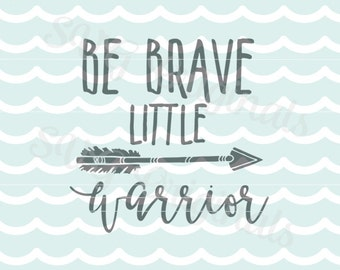 Be Brave SVG Be Brave Little Warrior SVG Vector File. So many uses! Cricut Explore & more. Baby Boy Be Brave Little One Newborn Nursery SVG
