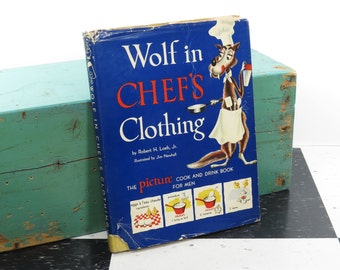 Vintage Cookbook . A Wolf in Chef's Clothing by Robert H. Loeb, Jr . Funny Picture Cook & Drink Book for Men . 1952 . Hardcover with DJ