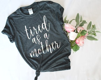 Tired as a mother, floral shirt, mom life, mom shirt, mother, tired