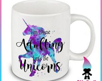Im done Adulting Lets be Unicorns - Cute Quote -  Ceramic Coffee Mug - Coffee Mug Gift Cute Funny Gift Coworker Friend
