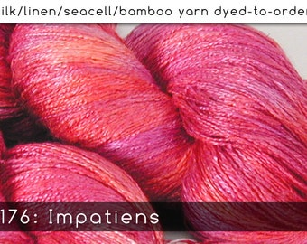 DtO 176: Impatiens on Silk/Linen/Seacell/Bamboo Yarn Custom Dyed-to-Order