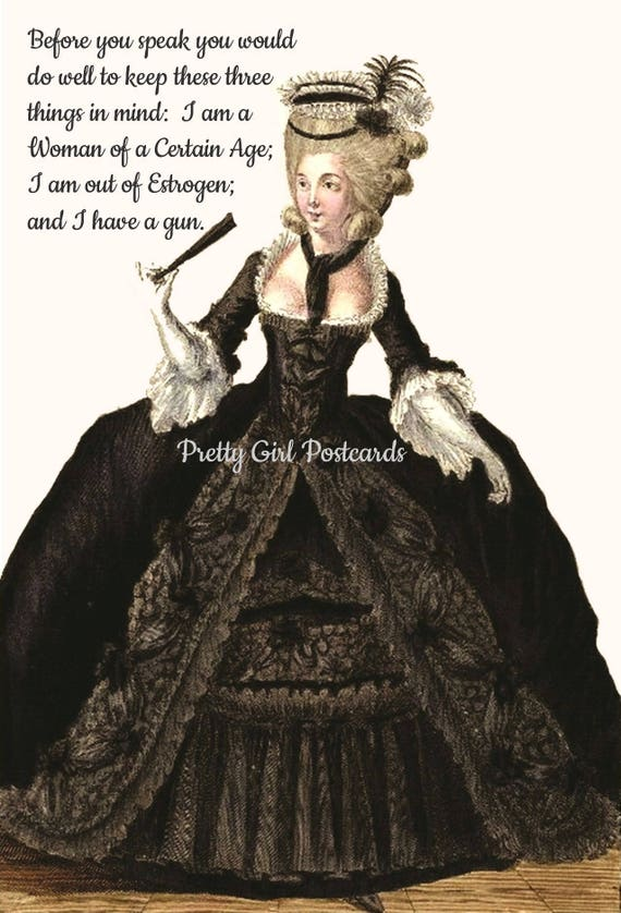 I Am A Woman Of A Certain Age I Am Out Of Estrogen And I Have A Gun Funny Marie Antoinette Card Postcard Pretty Girl Postcards Free Ship USA