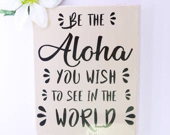 Be the aloha you wish to see in the world - Canvas wall art, Beach decor, Home decor, peace, love, typography, custom made,