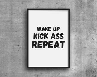 Wake Up Kick Ass Repeat Print - DIGITAL DOWNLOAD - Printable Wall Art - Motivational Poster - Black and White Print - Inspirational Quote