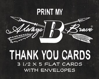 PRINT my Always B Brave flat THANK YOU cards 3 1/2 x 5 with A1 Envelopes includes Free Shipping