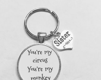 Sister Gift, You're My Circus You're My Monkey Keychain, Sister Keychain, Funny Family Gift Quote Keychain