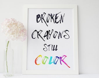 Broken crayons still color inspirational quote print - inspirational quote wall art - quote art - motivational poster - typography print