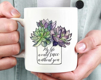 Funny succulent mug, succulent mug, succulent gift, succulent valentine's day gift, coffee mugs, coffee cup, succulent cup, gift for her