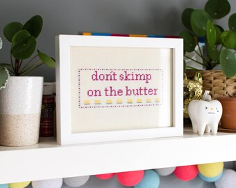 Don't Skimp On The Butter Cross Stitch Chart Instant Download PDF
