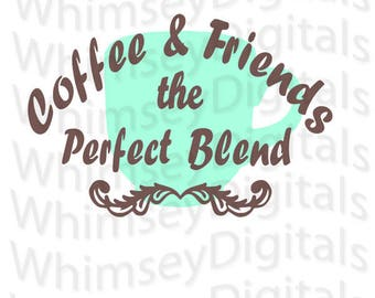 Coffee and Friends SVG Digital Download Cut File, Coffee Mug Vinyl Cutting Design, Home Decor File for Digital Cutting, Perfect Blend