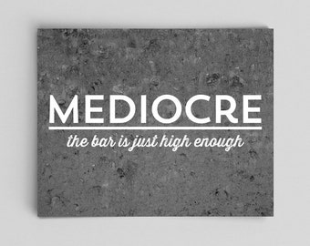 Mediocre the Bar is Just High Enough Funny Poster Mediocre Poster Gifts for Teachers Gifts Typographic Print Motivational Poster Sarcasm
