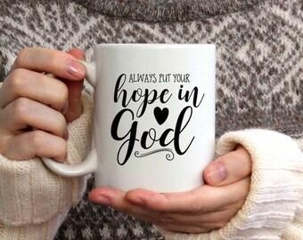 Always put your hope in God Mug / Christian Coffee Mug / Coffee Mug / Scripture Mug / Bible Verse Mug / Mug Gift / Hope Mug / Inspirational