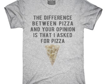 Difference Between Pizza And Your Opinion T-Shirt, Hoodie, Tank Top, Gifts