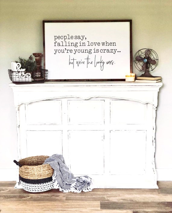 Farmhouse Sign | People Say Falling In Love When You're Young Is Crazy But We're The Lucky Ones | Young Love | Romantic Farmhouse Sign