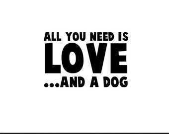all you need is love and a dog svg dxf file instant download silhouette cameo cricut downloads clip art commercial use