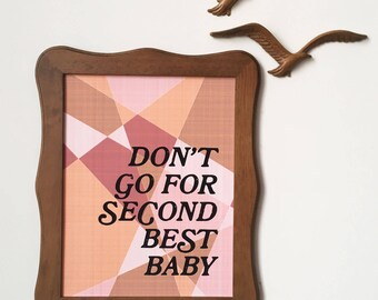 Don't go for Second Best Baby-11 x 14 print