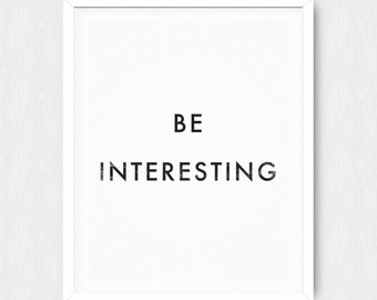 Be Interesting - Motivational Quote Print Inspirational Saying Typographic Minimalist Digital Printable Black White Design Text Scandinavian