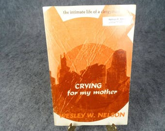 Crying For My Mother by Wesley W. Nelson