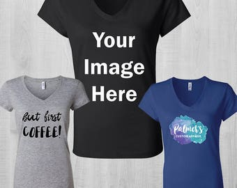 Custom Women's Shirt - Custom Shirt - Custom V-neck - Custom T Shirt - Personalized TShirt - Customized Shirt - Desing your own shirt