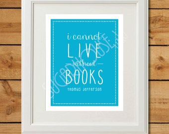 Home Library Print   I Cannot Live Without Books   Book Quote Printable Art    Instant