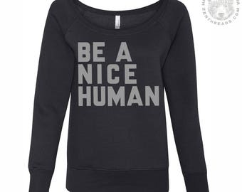 Womens Be a Nice Human Fleece Wideneck TriBlend Sweatshirt [+Colors] S M L XL XXL screen printed