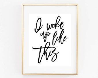 I Woke Up Like This Digital Print Instant Art INSTANT DOWNLOAD Printable Wall Decor