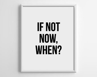 If not now when Poster, Quotes Print, Scandinavian, Inspirational Quote, Typography Print, 5x7 8x10 11x14 A3 A4 A5 Print, A028