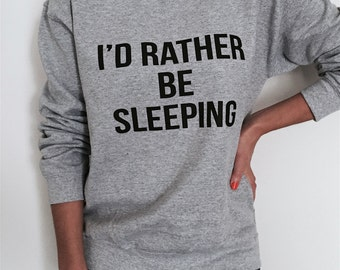 I'd rather be sleeping sweatshirt gray crewneck for womens girls jumper funny saying fashion lady ladies present birthday for mom daughter