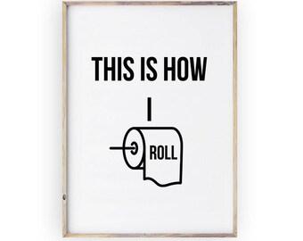 Funny bathroom print, PRINTABLE art, This Is How I Roll, Bathroom sign, Bathroom Art, Bathroom decor, Bathroom wall art, Bathroom Poster