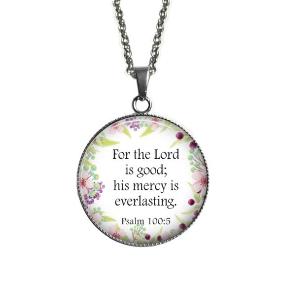 Encouragement BIBLE Verse Pendant for Women - with 18 or 24 inches - The Lord is good, his mercy is everlasting  Psalm 100:5