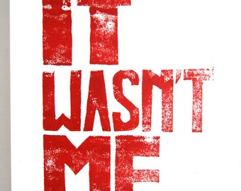 Linocut Print - IT Wasn't Me - letterpress, typography, Art Print, song quotes, humor quotes, man quote