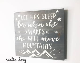 Wooden sign- Let her sleep for when she wakes she will move the mountains