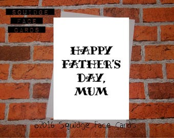 Funny sarcastic Fathers Day card - Happy Father's Day, Mum/Mom/Mam