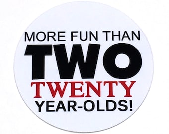 40th Birthday Stickers - More Fun Than 2 20 Year Olds - Round 1 1/2 Inch, Set of 12