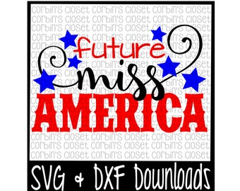 Future Miss America * 4th of July Cutting File - SVG & DXF Files - Silhouette Cameo/Cricut