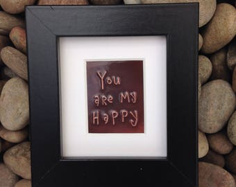 You are my happy-framed in copper